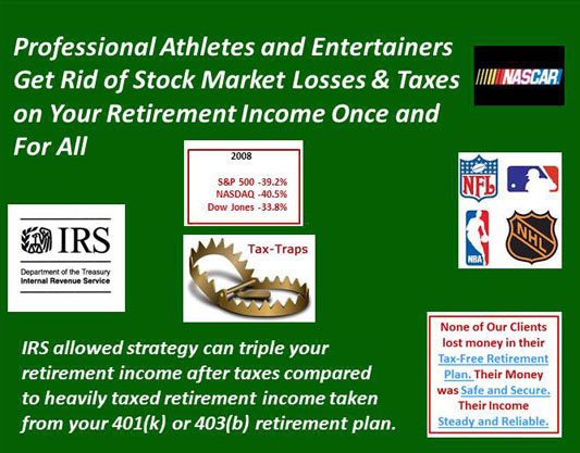Professional Athletes secure your financial future and get rid of stock market losses with a tax-free solution known as a tax-free pension alternative.  It will cut taxes & eliminate stock market losses.